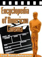 Encyclopedia Of American Cinema: Biographies Of The Best American Directors And Actors, Reviews Of The Best American Movies, And Lists Of Awards (Mobi Reference) ebook by MobileReference