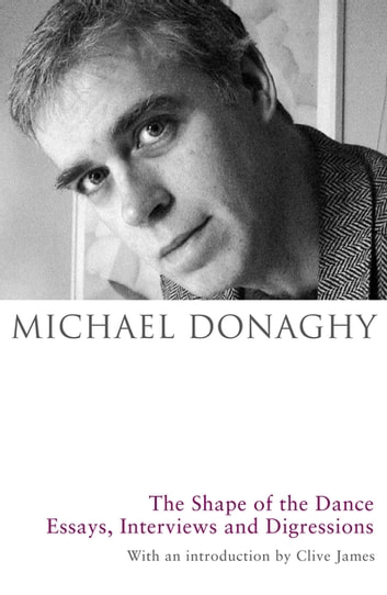The Shape of the Dance - Essays, Interviews and Digressions ebook by Michael Donaghy