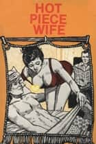 Hot Piece Wife - Erotic Novel ebook by Sand Wayne