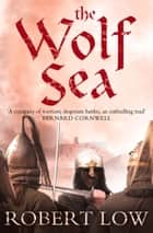 The Wolf Sea (The Oathsworn Series, Book 2) ebook by