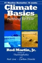 Climate Basics: Nothing to Fear ebook by Rod Martin, Jr