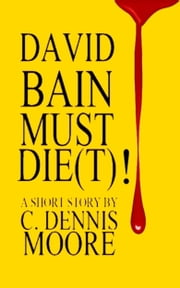 David Bain Must Die(t)! ebook by C. Dennis Moore