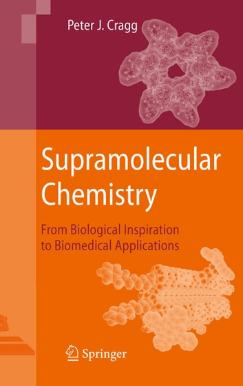 Supramolecular Chemistry - From Biological Inspiration to Biomedical Applications ebook by Peter J. Cragg