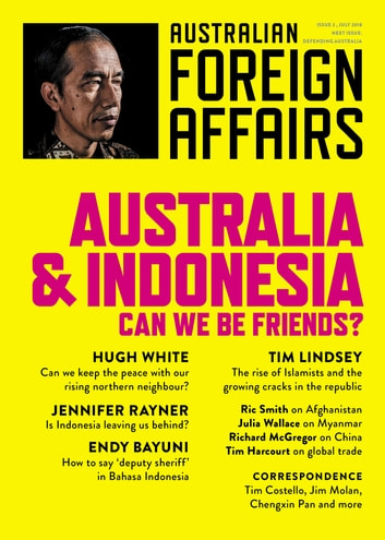 Australia and Indonesia: Can we be friends? - Australian Foreign Affairs; Issue 3 ebook by