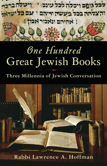 One Hundred Great Jewish Books - Three Millennia of Jewish Conversation ebook by Rabbi Lawrence A. Hoffman