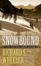 Snowbound ebook by Richard S. Wheeler
