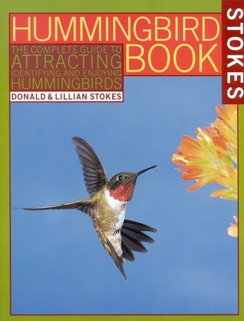 The Hummingbird Book - The Complete Guide to Attracting, Identifying,and Enjoying Hummingbirds ebook by Donald Stokes,Lillian Stokes