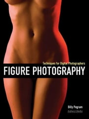 Figure Photography: Techniques for Digital Photographers ebook by Pegram, Billy