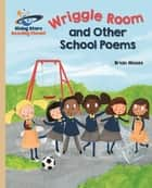 Reading Planet - Wriggle Room and Other School Poems - Gold: Galaxy ebook by Brian Moses