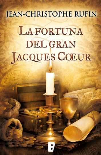 La fortuna del gran Jacques Coeur eBook by Jean-Christophe Rufin