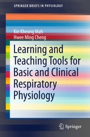 Learning and Teaching Tools for Basic and Clinical Respiratory Physiology ebook by Mah Kin Kheong,Hwee Ming Cheng