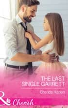 The Last Single Garrett (Mills & Boon Cherish) (Those Engaging Garretts!, Book 12) 電子書 by Brenda Harlen