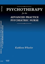 Psychotherapy for the Advanced Practice Psychiatric Nurse ebook by Kathleen Wheeler