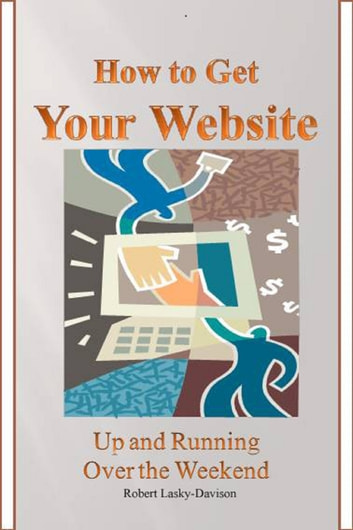 How To Get Your Website Up And Running Over The Weekend ebook by Robert Lasky-Davison