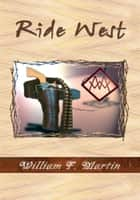 Ride West ebook by William F. Martin