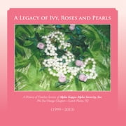 A Legacy of Ivy, Roses and Pearls - A History of Timeless Service of Alpha Kappa Alpha Sorority, Inc. ebook by Phi Eta Omega Chapter