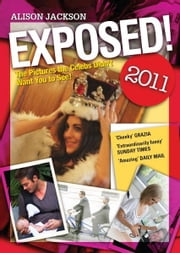 Exposed! 2011 - The Pictures the Celebs Didn't Want You to See ebook by Alison Jackson
