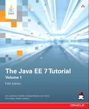 The Java EE 7 Tutorial - Volume 1 ebook by Eric Jendrock,Ricardo Cervera-Navarro,Ian Evans,Kim Haase,William Markito