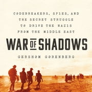 War of Shadows - Codebreakers, Spies, and the Secret Struggle to Drive the Nazis from the Middle East audiobook by Gershom Gorenberg