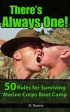 There's Always One!: 50 Rules for Surviving Marine Corps Boot Camp ebook by David Dunne
