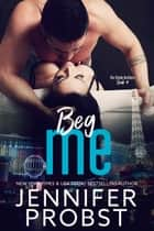Beg Me ebook by Jennifer Probst