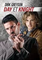 Day et Knight ebook by Dirk Greyson, Marie A. Ambre