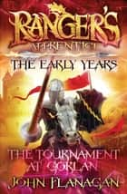 Ranger's Apprentice The Early Years 1: The Tournament at Gorlan ebook by Mr John Flanagan