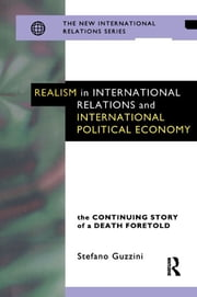 Realism in International Relations and International Political Economy - The Continuing Story of a Death Foretold ebook by Stefano Guzzini