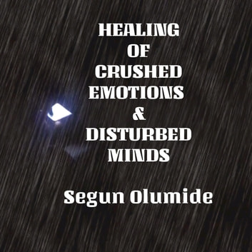 Healing of Crushed Emotions and Disturbed Minds - Healing and Health, #4 ebook by SEGUN OLUMIDE