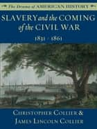 Slavery and the Coming of the Civil War: 1831 - 1861 ebook by James Lincoln Collier,Christopher Collier