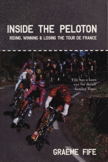 Inside the Peloton - Riding, Winning and Losing the Tour de France ebook by Graeme Fife