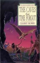 The Caves That Time Forgot ebook by Gilbert L Morris