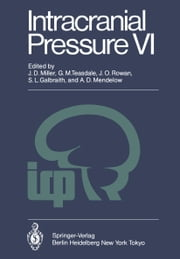 Intracranial Pressure VI - Proceedings of the Sixth International Symposium on Intracranial Pressure, Held in Glasgow, Scotland, June 9–13, 1985 ebook by J. Douglas Miller,G.M. Teasdale,J.O. Rowan,S.L. Galbraith,A.D. Mendelow
