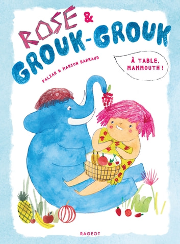 Rose et Grouk-Grouk - À table, mammouth ! ebook by Falzar