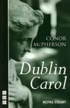 Dublin Carol (NHB Modern Plays) ebook by Conor McPherson