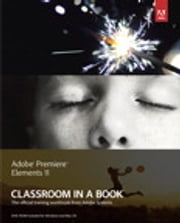 Adobe Premiere Elements 11 Classroom in a Book ebook by . Adobe Creative Team