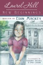 Laurel Hill: New Beginnings - Book 1 ebook by Erin Mackey, Emily Larson, Courtney Trussell