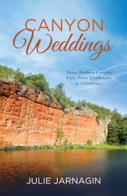 Canyon Weddings - Three Modern Couples Face Many Challenges in Oklahoma ebook by Julie Jarnagin