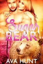 Sugar Bear ebook by Ava Hunt