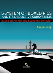L-System of Boxed Pigs and its Deductive Subsystems - Based on Animal and Economic Behavior ebook by Dianyu Jiang