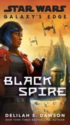 Galaxy's Edge: Black Spire (Star Wars) 電子書籍 by Delilah S. Dawson
