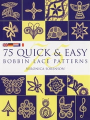 75 Quick & Easy Bobbin Lace Patterns ebook by Veronica Sorenson