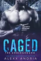 Caged - The Underground ebook by Alexx Andria