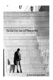 You Can't Use Your Cell Phone in Here: A Book of Short Stories ebook by Lize Brittin