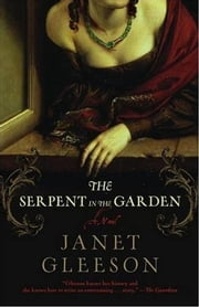 The Serpent in the Garden - A Novel ebook by Janet Gleeson