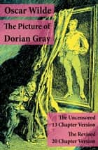 The Picture of Dorian Gray: The Uncensored 13 Chapter Version + The Revised 20 Chapter Version ebook by Oscar Wilde
