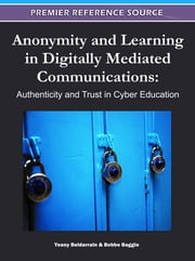 Anonymity and Learning in Digitally Mediated Communications - Authenticity and Trust in Cyber Education ebook by Bobbe Baggio,Yoany Beldarrain