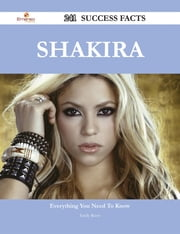 Shakira 241 Success Facts - Everything you need to know about Shakira ebook by Emily Reese