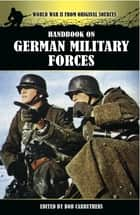 Handbook on German Military Forces ebook by Bob Carruthers