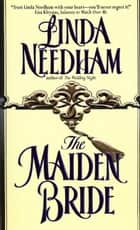 The Maiden Bride ebook by Linda Needham
